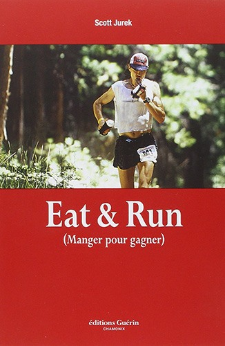 Eat and Run - Manger pour gagner - Scott Jurek